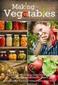 Making Vegetables: Fall Harvest, Composting, Root Cellaring & Preserving Vegetables the Organic Way (Hardcover)
