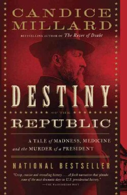 Destiny of the Republic: A Tale of Madness, Medicine, and the Murder of a President (Paperback)