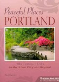 Peaceful Places Portland: 103 Tranquil Sites in the Rose City and Beyond (Paperback)