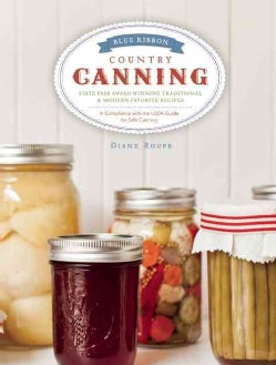 Blue Ribbon Country Canning: State Fair Award-Winning Traditional & Modern Favorite Recipes (Hardcover)