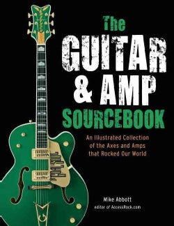 The Guitar & Amp Sourcebook: An Illustrated Collection of the Axes and Amps That Rocked Our World (Paperback)