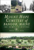 Mount Hope Cemetery of Bangor, Maine: The Complete History (Hardcover)