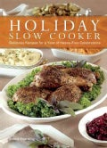 Holiday Slow Cooker: Delicious Recipes for a Year of Hassle-Free Celebrations (Paperback)