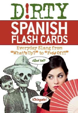 "Dirty Spanish Flash Cards: Everyday Slang from ""What's Up?"" to ""F*%# Off!"" (Cards)"