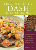 Fresh & Healthy Dash Diet Cooking: Delicious Recipes for Lowering Blood Pressure, Losing Weight & Feeling Great (Paperback)