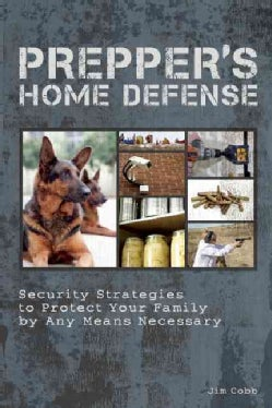 Prepper's Home Defense: Security Strategies to Protect Your Family by Any Means Necessary (Paperback)