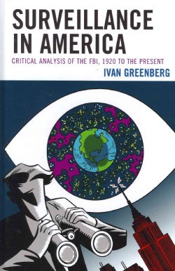 Surveillance in America: Critical Analysis of the FBI, 1920 to the Present (Hardcover)