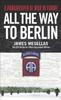 All the Way to Berlin: A Paratrooper at War in Europe (Paperback)