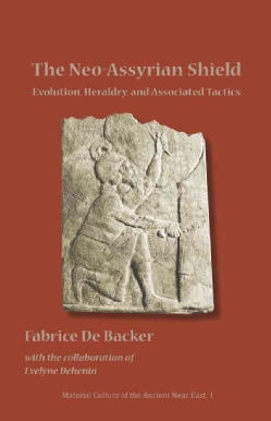 Neo-assyrian Shields: Evolution, Heraldry, and Associated Tactics (Paperback)