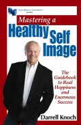 Mastering a Healthy Self Image: The Guidebook to Real Happiness and Enormous Success (Paperback)