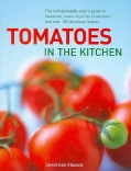 Tomatoes in the Kitchen: The Indispensable Cook's Guide to Tomatoes, Featuring a List of Varieties and Over 180 D... (Hardcover)