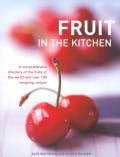Fruit in the Kitchen: A Comprehensive Directory of the Fruits of the World With over 100 Tempting Recipes (Hardcover)