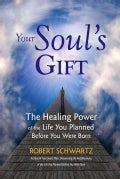 Your Soul's Gift: The Healing Power of the Life You Planned Before You Were Born (Paperback)