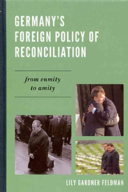 Germany's Foreign Policy of Reconciliation: From Enmity to Amity (Hardcover)