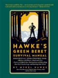 Hawke's Green Beret Survival Manual: Essential Strategies For: Shelter and Water, Food and Fire, Tools and Medici... (Paperback)
