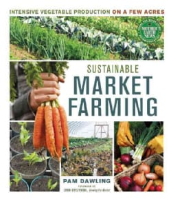 Sustainable Market Farming: Intensive Vegetable Production on a Few Acres (Paperback)