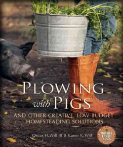 Plowing with Pigs: And Other Creative, Low-Budget Homesteading Solutions (Paperback)