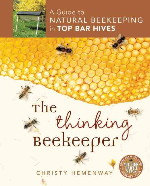 The Thinking Beekeeper: A Guide to Natural Beekeeping in Top Bar Hives (Paperback)