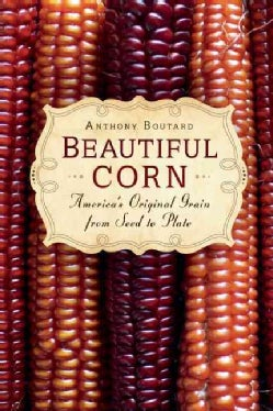 Beautiful Corn: America's Original Grain from Seed to Plate (Paperback)