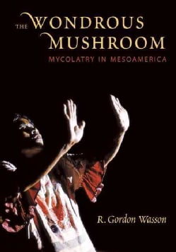 The Wondrous Mushroom: Mycolatry in Mesoamerica (Paperback)