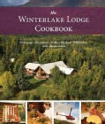 The Winterlake Lodge Cookbook: Culinary Adventures in the Alaskan Wilderness (Paperback)