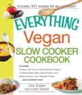 The Everything Vegan Slow Cooker Cookbook: Includes Pumpkin-ale Soup, Wild Mushroom Ragout, Chipotle Bean Salad, ... (Paperback)
