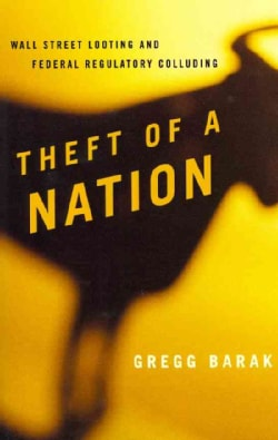 Theft of a Nation: Wall Street Looting and Federal Regulatory Colluding (Paperback)
