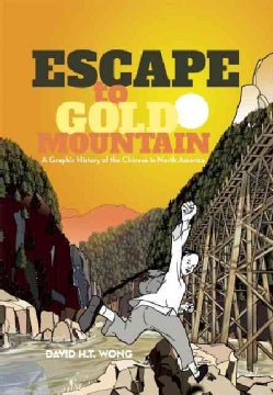 Escape to Gold Mountain: A Graphic History of the Chinese in North America (Paperback)