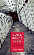 Some Great Idea: Good Neighbourhoods, Crazy Politics and the Invention of Toronto (Paperback)