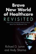 Brave New World of Healthcare Revisited: What Every American Needs to Know About Our Healthcare Crisis (Paperback)