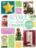 Score, Fold, Create!: The Ultimate Guide to Paper Crafting With Scor-pal (Paperback)