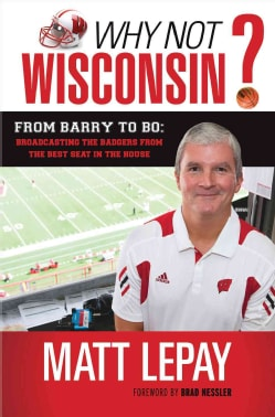 Why Not Wisconsin?: From Barry to Bo: Broadcasting the Badgers from the Best Seat in the House (Hardcover)