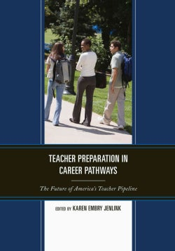 Teacher Preparation in Career Pathways: The Future of America's Teacher Pipeline (Paperback)