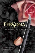 Persona: A Biography of Yukio Mishima (Hardcover)