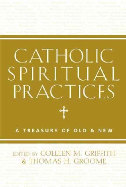 Catholic Spiritual Practices: A Treasury of Old & New (Hardcover)