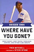 Chicago Cubs: Where Have You Gone? Ernie Banks, Andy Pafko, Ferguson Jenkins, and Other Cubs Greats (Hardcover)