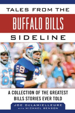 Tales from the Buffalo Bills Sideline: A Collection of the Greatest Bills Stories Ever Told (Hardcover)