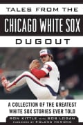 Tales from the Chicago White Sox Dugout: A Collection of the Greatest White Sox Stories Ever Told (Hardcover)