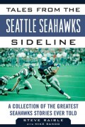 Tales from the Seattle Seahawks Sideline: A Collection of the Greatest Seahawks Stories Ever Told (Hardcover)