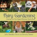 Fairy Gardening: Creating Your Own Magical Miniature Garden (Paperback)