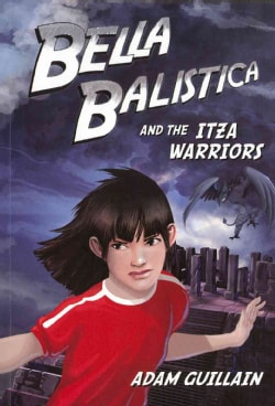Bella Balistica and the Izta Warriors (Paperback)