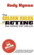 The Golden Rules of Acting: That Nobody Every Tells You (Paperback)