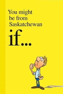 You Might Be from Saskatchewan If... (Paperback)