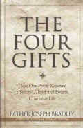 The Four Gifts: How One Priest Received a Second, Third, and Fourth Chance at Life (Paperback)
