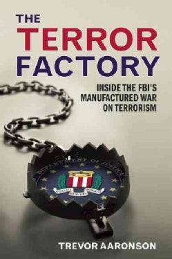 The Terror Factory: Inside the FBI's Manufactured War on Terrorism (Hardcover)