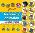 Tus primeros animales / Let's Say Our Animals: Espanol - Ingles / Spanish - English (Board book)