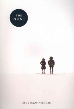 The Point: Issue 6, Winter 2013 (Paperback)