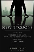 The New Tycoons: Inside the Trillion Dollar Private Equity Industry That Owns Everything (Hardcover)