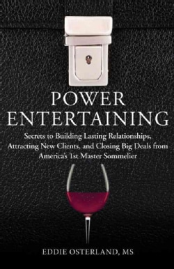 Power Entertaining: Secrets to Building Lasting Relationships, Hosting Unforgettable Events, and Closing Big Deal... (Hardcover)