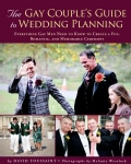 The Gay Couple's Guide to Wedding Planning: Everything Gay Men Need to Know to Create a Fun, Romantic, and Memora... (Paperback)